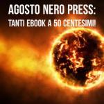 Agosto Nero Press: ebook a 50 centesimi!